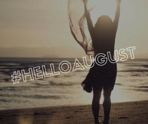 #helloaugust